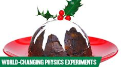 3 Physics Experiments that Changed the World