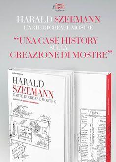 """Novità editoriale: """"Harald Szeemann . L'arte di creare Mostre"""" di Ambra Stazzone"""