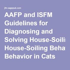 AAFP and ISFM Guidelines for Diagnosing and Solving House-Soiling Behavior in Cats