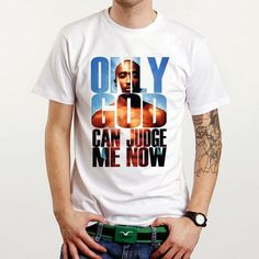 Fancy - Only God Can Judge Me Now 2 Pac Tupac music Custom White T-Shirt Tee All Size - T-Shirts