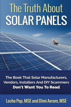 The Truth About Solar Panels: The Book That Solar Manufacturers, Vendors, Installers And DIY Scammers Don't Want You To Read - http://www.the-solar-shop.com/the-truth-about-solar-panels-the-book-that-solar-manufacturers-vendors-installers-and-diy-scammers-dont-want-you-to-read-2/