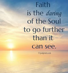 Faith is the daring of the soul to go further than it can see   https://www.facebook.com/GodFruits/photos/840513129376303