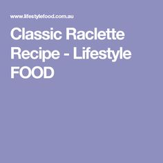 Classic Raclette Recipe - Lifestyle FOOD