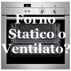 Forno Statico o Ventilato? Le differenze | Consigli di Cucina  Static or Conventional Oven? The difference | Cooking Tips