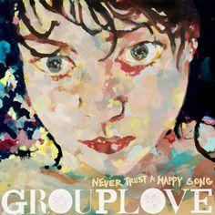 Never Trust a Happy Song Album by GROUPLOVE (2011) Got to hear them perform a song on their upcoming album!