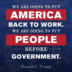 """Donald Trump: """"We are going to put people back to work. We are going to put people before government."""""""