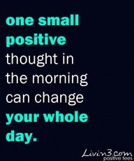 One positive thought is a must to start a beautiful day