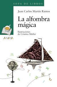 «La alfombra mágica», de Juan Carlos Martín Ramos (Córdoba, 1959), publicado por Anaya. La alfombra mágica es un poemario dedicado a los detalles que enriquecen nuestra vida: la imaginación del poeta, el lápiz del escritor, la calle de nuestro amado o amada, el árbol solitario del jardín…