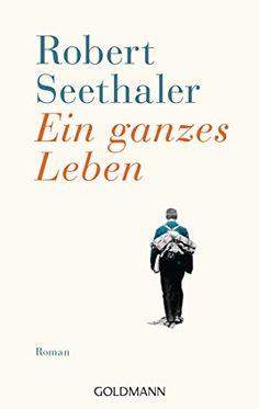 Ein ganzes Leben: Roman von Robert Seethaler - Jedes Jahr einmal lesen,
