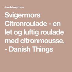 Svigermors Citronroulade - en let og luftig roulade med citronmousse. - Danish Things
