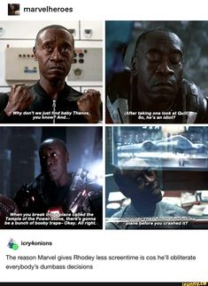 I> marvelheroes The reason Marvel gives Rhodey less screentime is cos he'll obliterate everybody's dumbass decisions - iFunny :) Marvel Jokes, Avengers Memes, Marvel Funny, Marvel Avengers, Marvel Comic Universe, Marvel Cinematic Universe, It The Clown Movie, Marvel Venom, Joker And Harley