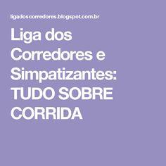 Liga dos Corredores e Simpatizantes: TUDO SOBRE CORRIDA