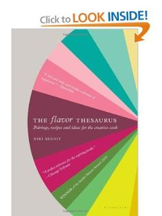 The Flavor Thesaurus: A Compendium of Pairings, Recipes and Ideas for the Creative Cook (Niki Segnit)