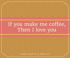 if you make me coffee