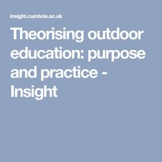 Theorising outdoor education: purpose and practice  - Insight