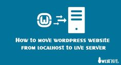 http://www.webthil.com/2016/07/25/how-to-move-wordpress-website-from-localhost-to-live-server/