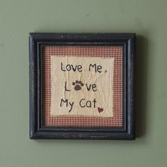 Framed Stitchery Sampler - Love Me Love My Cat -  Primitive Country Wall  Decor #PearsonsSimplyPrimitives #RusticPrimitive