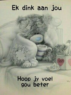 Hoop jy voel gou beter Good Morning Inspirational Quotes, Good Night Quotes, Get Well Soon Sister, Feel Better Quotes, Get Well Soon Quotes, Sister Quotes Funny, Daughter Poems, Teddy Bear Pictures, Afrikaanse Quotes
