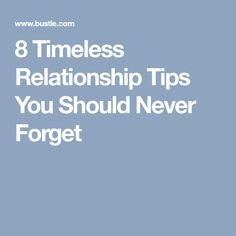 8 Timeless Relationship Tips You Should Never Forget