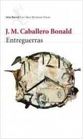 Entreguerras o De la naturaleza de las cosas / José Manuel Caballero Bonald