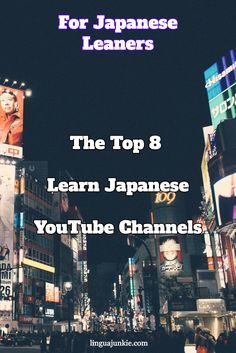 linguajunkie.com / The Top 8 Learn Japanese YouTube Channels / For Japanese Leaners