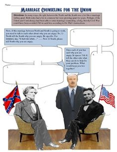 Fun activity to use at the beginning of your Civil War unit! Students imagine that the split between the Union and Confederacy was like a divorce and send them to marriage counselling! They act as America's leading psychiatrist to guide each side through why they are upset and what can be done to bring the United States back together again!