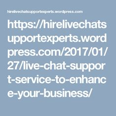 https://hirelivechatsupportexperts.wordpress.com/2017/01/27/live-chat-support-service-to-enhance-your-business/