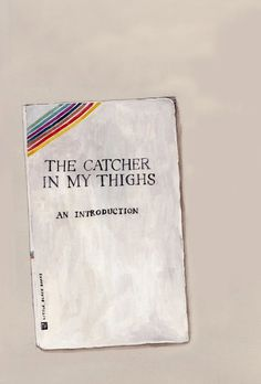 Na Kim is a prolific NY-based artist and designer. She made some cool remixes of famous books. Here: The Catcher in My Thighs