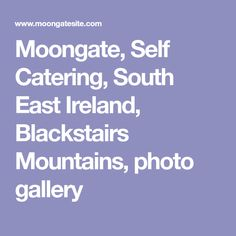 Moongate, Self Catering, South East Ireland, Blackstairs Mountains, photo gallery