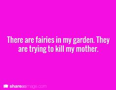 """""""Hello, 911, please state your emergency"""" """"There are fairies in my garden. They are trying to kill my mother"""" """"A wizard will be dispatched to your location"""""""
