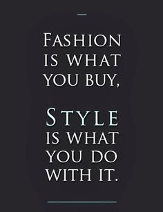 Just bc you have the latest fashion doesn't mean you have style