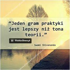 Jeden gram praktyki... #Shivananda-Swami,  #Doświadczenie What I Want, Karate, Motto, Healthy Life, Things I Want, Motivational Quotes, My Life, Health Fitness, Teaching