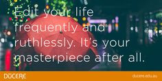 Edit your life frequently and ruthlessly. It's your masterpiece after all.