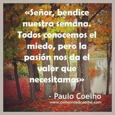 La bendición de Paulo: «Señor, bendice nuestra semana. Todos conocemos el miedo, pero la pasión nos da el valor que necesitamos» - @Paulo Fernandes Coelho - www.comunidadcoelho.com | #bendicion #blessing #week #love #amor #paulocoelho #coelho #semana #miedo #fear #pasion #passion #valor #courage #coraje #comunidadcoelho #loveit #instaquote #instacoelho #quote #quotes #cita #citas #ecard www.instagram.com/comunidadcoelho | www.twitter.com/comunidadcoelho…
