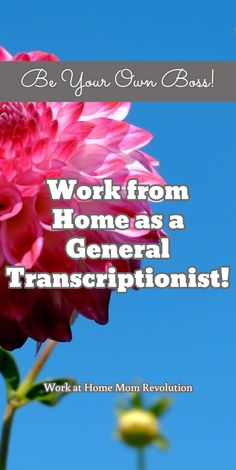 Be Your Own Boss! / Work at Home Mom Revolution / Work from Home as a General Transcriptionist!