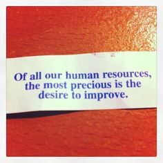 The desire to improve is the most precious human resource