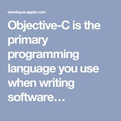 Objective-C is the primary programming language you use when writing software…