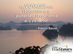 Citation Voyage: «Les voyages sont l'éducation de la jeunesse et l'expérience de la vieillesse.» -Francis Bacon
