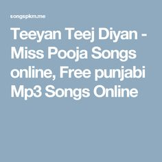 Teeyan Teej Diyan - Miss Pooja Songs online, Free punjabi Mp3 Songs Online