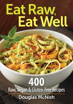 """""""Eat Raw, Eat Well"""" Gluten Free, Vegan, Raw Food Cookbook Review and Giveaway!"""