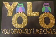 YOLO: You Obviously Like Owls #Yolo #ChiOmega #Owls #Mascot