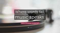 "Music Quotes: ""Where words fail, music speaks."" — Hans Christian Andersen"