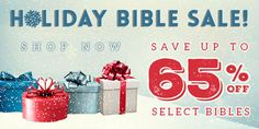 Don't miss our biggest Bible sale of the year!  Save 30%-65% off select Bibles for everyone on your list now through 12/15!  Plus, save even more with FREE SHIPPING on your order of $25 or more!