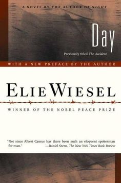 Not since Albert Camus has there been such an eloquent spokesman for man. --The New York Times Book Review The publication of Day restores Elie Wiesels original title to the novel initially published