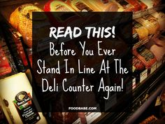 Read This Before You Ever Stand In Line At The Deli Counter Again.