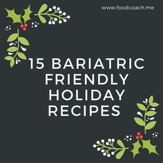 15 Bariatric Friendly Holiday Recipes after Gastric Sleeve, Bypass and Banding Surgery