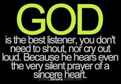 this is so true, but he doesn't care how you pray, sometimes, I cry out :)) he hears us :)) & wants us to pray :)) I need to pray more than I do :)