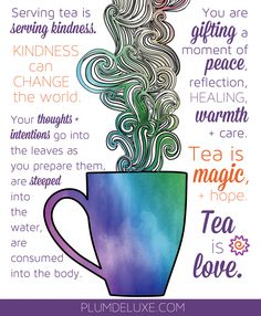 Serving tea is serving kindness – and kindness can change the world.