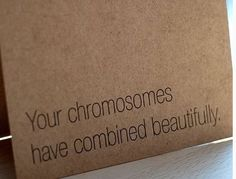 Your chromosomes have combined beautifully.