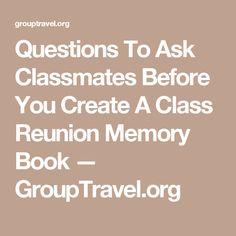 Questions To Ask Classmates Before You Create A Class Reunion Memory Book — GroupTravel.org